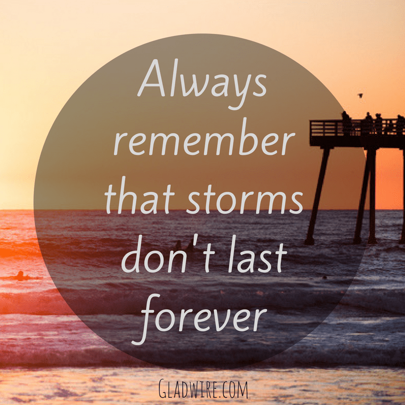 Always rememberthat stormsdon't last forever