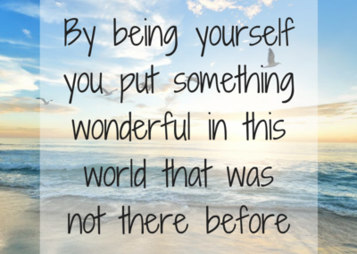 By being yourselfyou put somethingwonderful in thisworld that wasnot there before